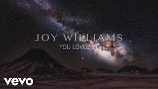 Joy Williams - You Loved Me (Audio)