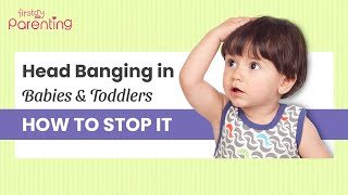 Head Banging in Babies & Toddlers  -  Reasons & What to Do