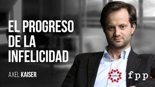 Axel Kaiser | El Progreso De La Infelicidad
