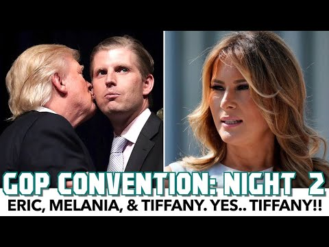 RNC 2020 Night 2: Eric, Melania, Tiffany, & Insanity
