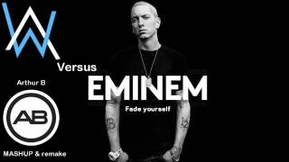 Alan Walker Vs Eminem - Fade yourself (Arthur B mashup & remake)