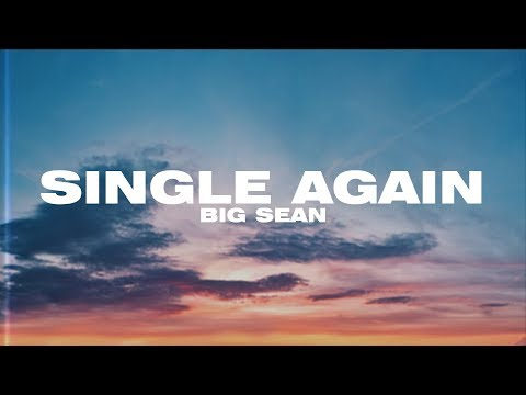 Big Sean - Single Again (Lyric Video)