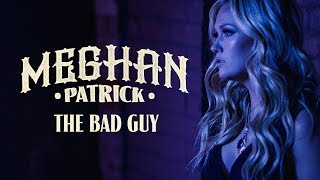 Meghan Patrick   The Bad Guy   Official Music Video