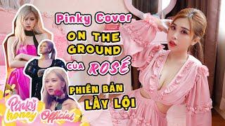 """PINKY LẦY LỘI COVER """"ON THE GROUND"""" CỦA ROSÉ BLACKPINK   Hướng Dẫn 6 Kiểu Tóc Của Rosé"""