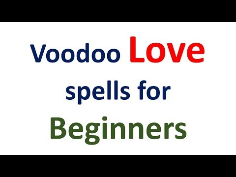 Voodoo spells for beginners- How to set a love spell with Voodoo