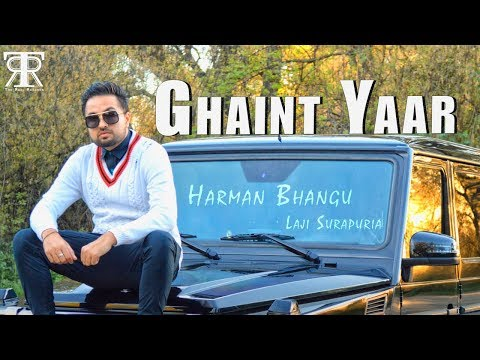 Ghaint Yaar   Harman Bhangu ft. Laji Surapuria   Shagur   Latest Punjabi Song 2018