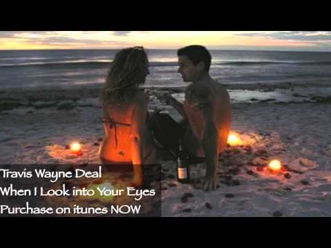 Travis Wayne Deal - When I Look Into Your Eyes