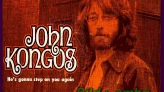 John KONGOS --- He´s gonna step on you again