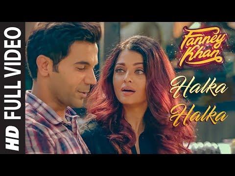 Halka Halka Full Video Fanney Khan Aishwarya Rai Bachchan Rajkummar Rao Amit Trivedi