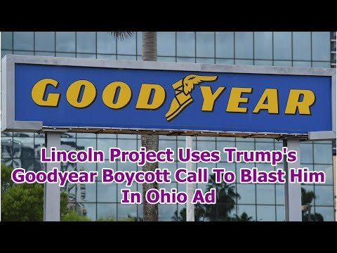 Lincoln Project Uses Trump's Goodyear Boycott Call To Blast Him In Ohio Ad
