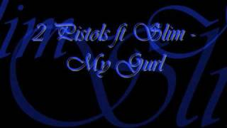 2 Pistols ft Slim - My Gurl W/ Lyrics