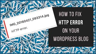 How To Fix HTTP Error On Wordpress
