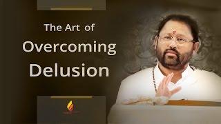 The Art of Overcoming Delusion | Pujya Gurudevshri Rakeshbhai