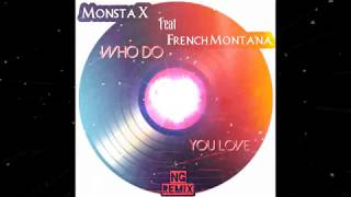 Monsta X Feat. French Montana   Who Do You Love (NG Remix)