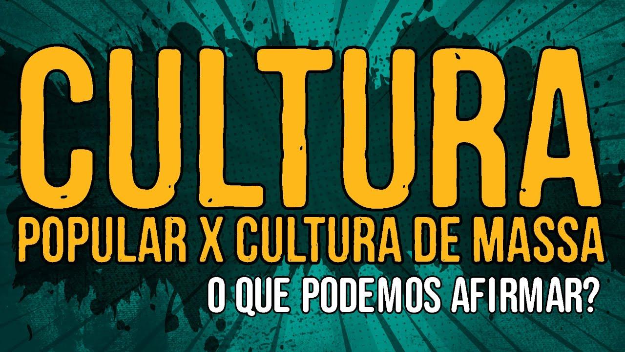 Cultura Popular x Cultura de Massa – O Que Podemos Afirmar?
