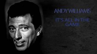 ANDY WILLIAMS - IT'S ALL IN THE GAME