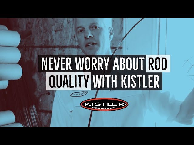 Never Worry About Rod Quality with Kistler Rods