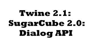 Twine 2.1: SugarCube 2.0: Dialog API