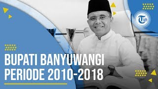 Profil Abdullah Azwar Anas - Politisi yang Menjabat sebagai Bupati Banyuwangi Selama Dua Periode