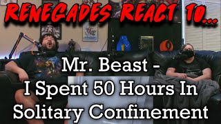 Renegades React to... @MrBeast - I Spent 50 Hours In Solitary Confinement