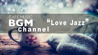 """Cafe Music BGM channel - NEW SONGS """"Love Jazz"""""""