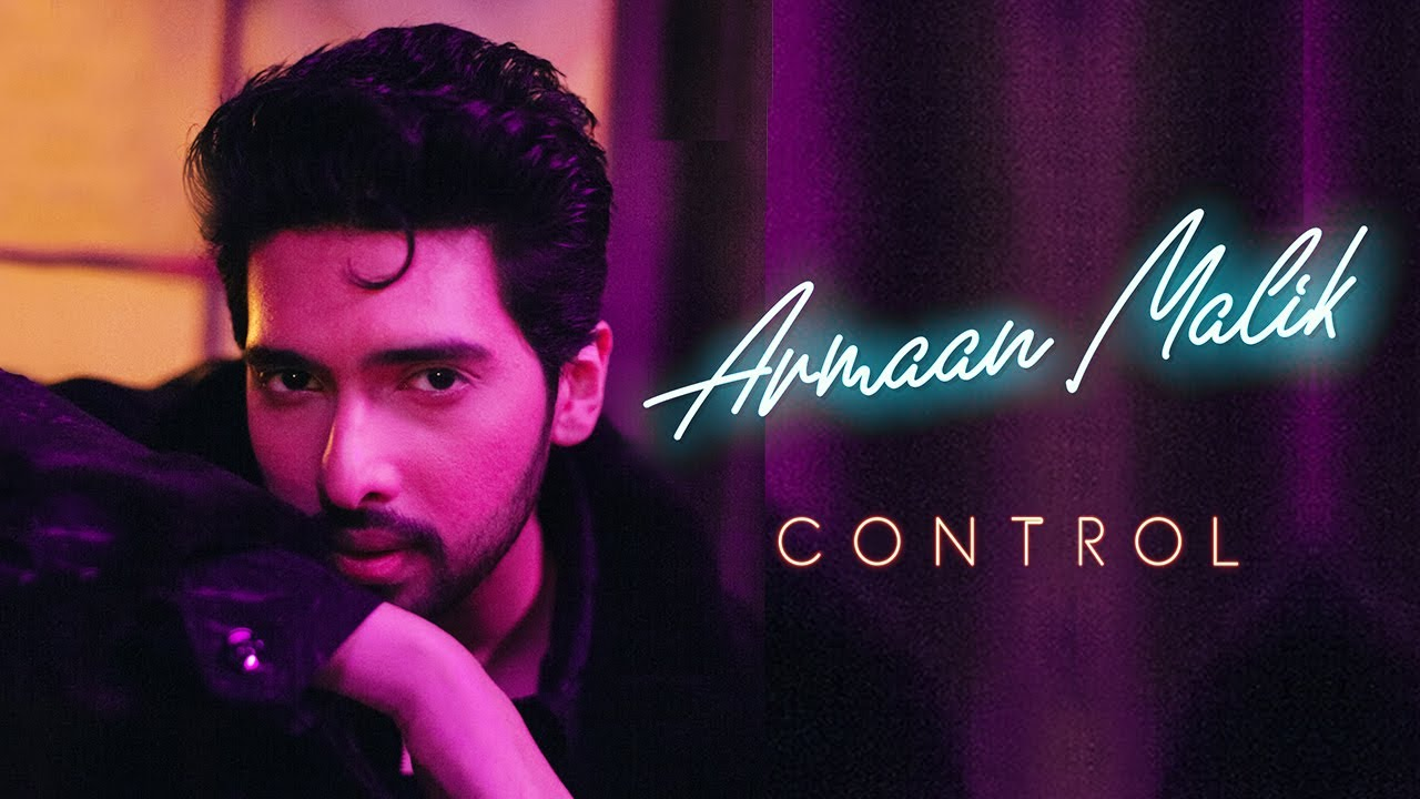 Armaan Malik - Control (Official Video) - Armaan Malik Lyrics