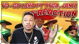 YG   Go Loko Ft. Tyga, Jon Z Reaction Video EXCEPT Im Actually Sane