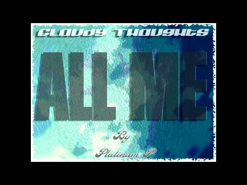 All Me - Platinum P - Cloudy Thoughts (Reprod. By Wonya Love)