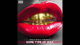 Brianna Perry - Some Type Of Way Freestyle [Audio]