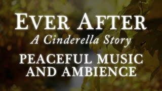 Ever After A Cinderella Story | Peaceful Music and Ambience