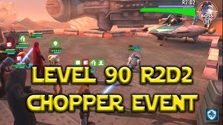 Star Wars: Galaxy Of Heroes - Level 90 R2D2 Boss Chopper Event