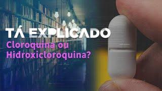Qual a diferença entre cloroquina e hidroxicloroquina? | Tá Explicado