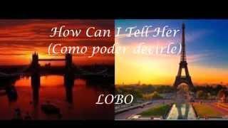 How can I tell her - Subtitulada español - Lobo