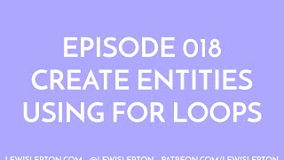 Episode 018 - create entities using for loops