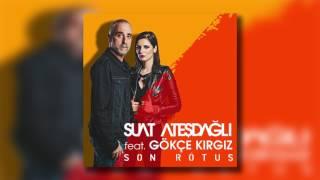 Suat Ateşdağlı Feat Gökçe Kırgız   Son Rötuş
