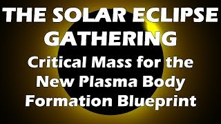 Video the solar eclipse gathering critical mass for the new video the solar eclipse gathering critical mass for the new plasma body formation blueprint by magenta pixie aug 20 2017 birth love malvernweather Images
