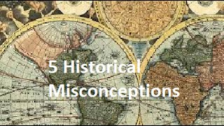 5 Historical Misconceptions