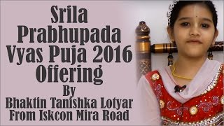 Srila Prabhupada Vyas Puja 2016 offering by Bhaktin Tanishka Lotyar from ISKCON Mira Road