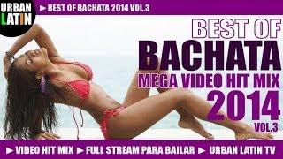 BACHATA 2014 VOL.3 - BEST OF BACHATA - ROMANTICA VIDEO HIT MIX (FULL STREAM MIX PARA BAILAR)