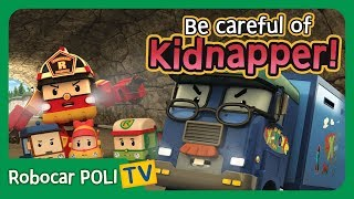 Be careful of the Kidnapper!   Robocar Poli Clips