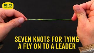 Seven knots for attaching a fly to leader/tippet material, and how to tie them