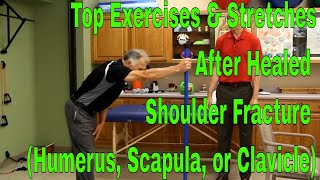 Top Exercises & Stretches After Healed Shoulder Fracture (Humerus, Scapula, or Clavicle)