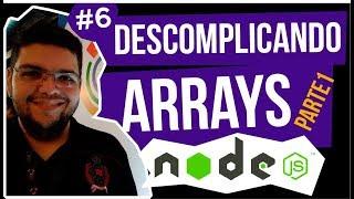 Descomplicando Node.js   #6 Arrays pt. 1 - Conceitos e métodos modificadores