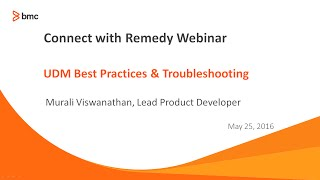 Connect with Remedy  UDM Best Practices TroubleShooting Webinar 20160525