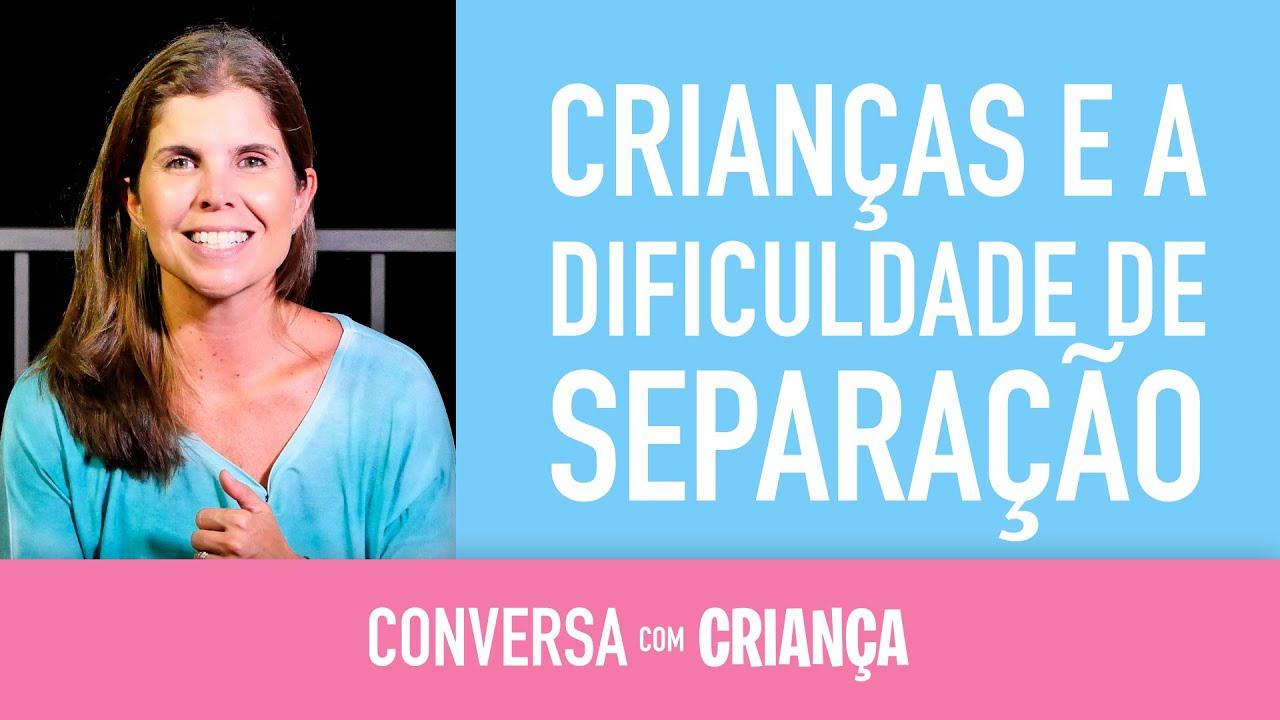 Crianças e a dificuldade de separação | Conversa com Criança