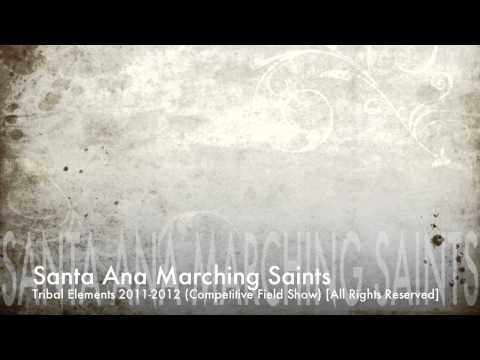 Santa Ana Marching Saints   Tribal Elements 2011 2012 Competitive Field Show All Rights Reserved