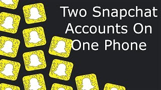 Two snapchat accounts on one phone (2017) (working)