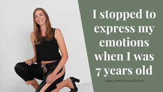 When I was 7 years old I stopped to express my feelings -  Here is how I opened my heart again
