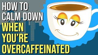 How To Get Rid of the Caffeine Jitters in 15 Minutes (relieve caffeine jitters anxiety)