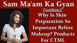 Online  Makeup Class by Sam Ma'am....Why Is Skin Preparation So Important Before Makeup?
